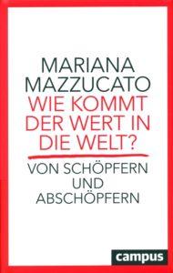 Mariana Mazzucato – Wie kommt der Wert in die Welt